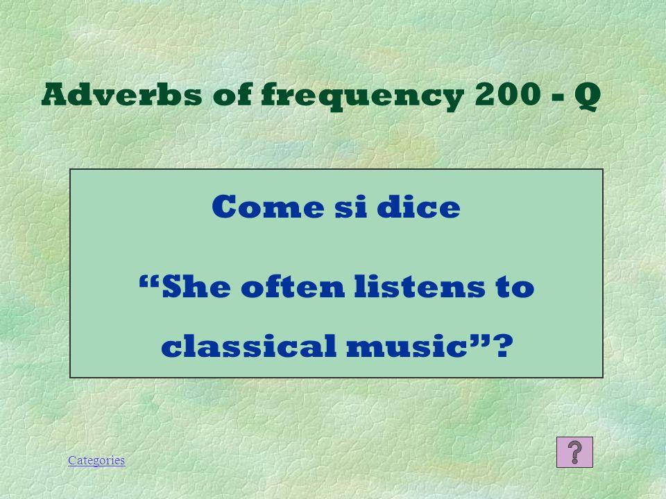 Categories Adverbs of frequency 100 - A Faccio sempre i compiti.