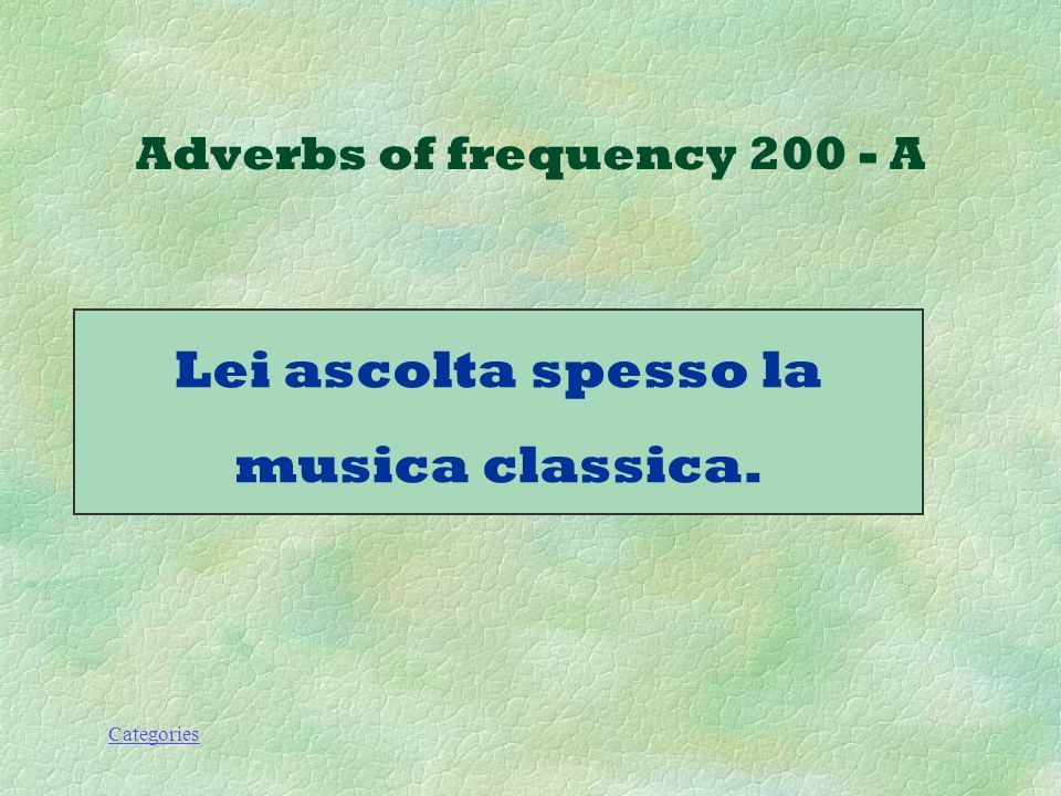 Categories Adverbs of frequency 200 - Q Come si dice She often listens to classical music?
