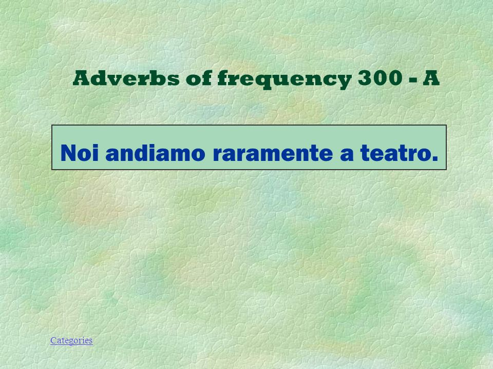 Categories Come si dice: We rarely go to the theater.? Adverbs of frequency 300 - A