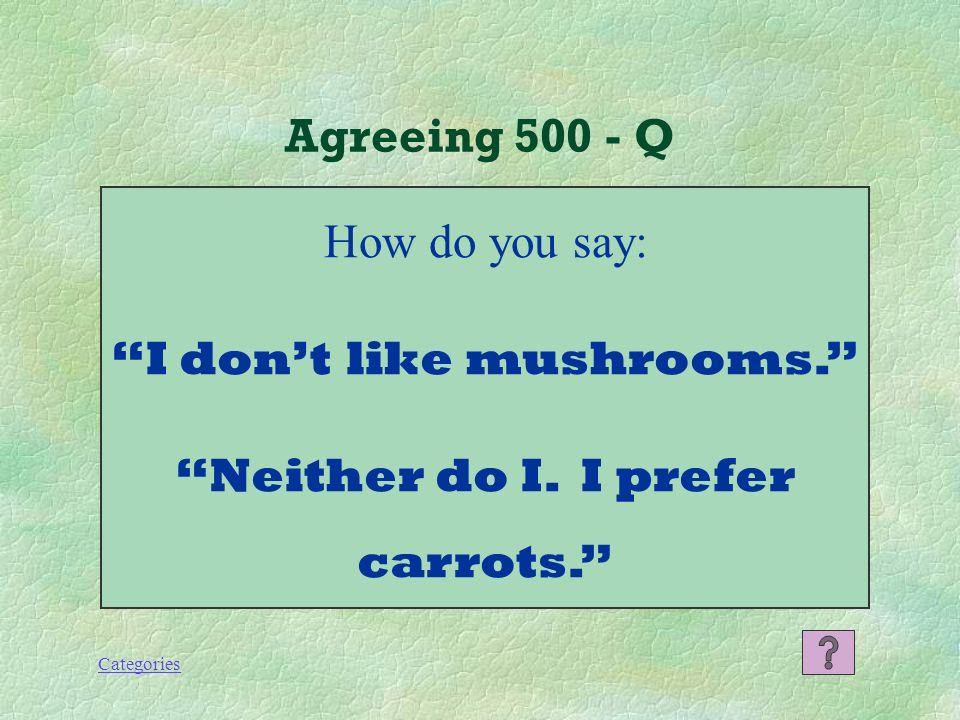 Categories Agreeing 400 - A Non mi piace la carne. A me si! Adoro il pollo!