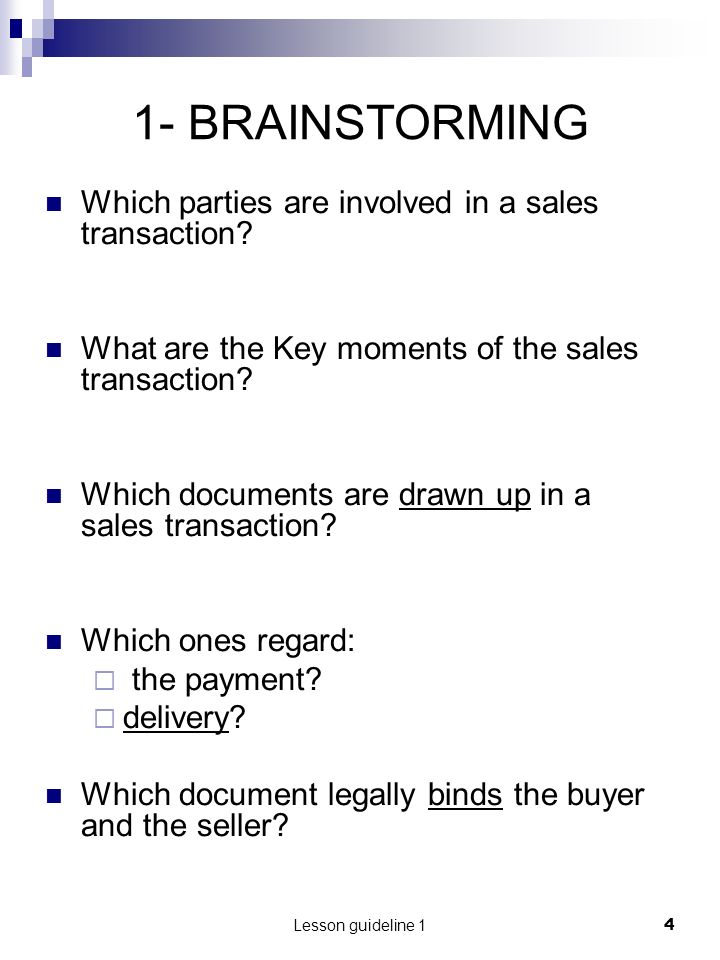 Lesson guideline 14 1- BRAINSTORMING Which parties are involved in a sales transaction? What are the Key moments of the sales transaction? Which docum