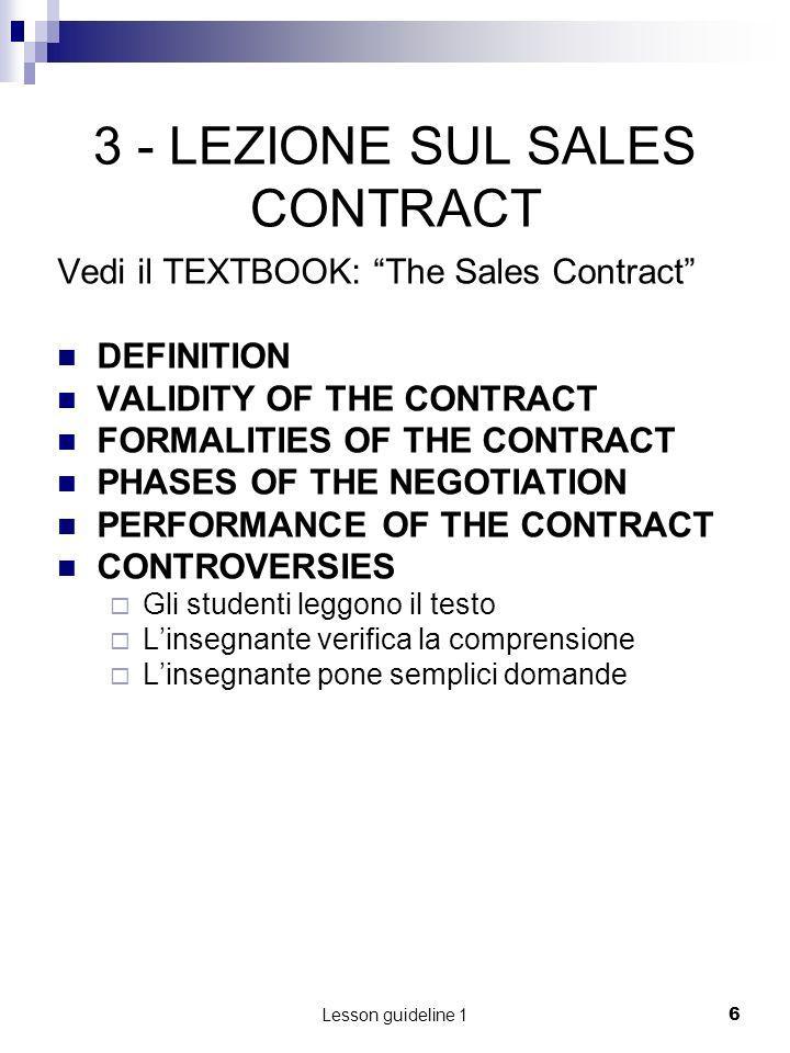 Lesson guideline 16 3 - LEZIONE SUL SALES CONTRACT Vedi il TEXTBOOK: The Sales Contract DEFINITION VALIDITY OF THE CONTRACT FORMALITIES OF THE CONTRAC