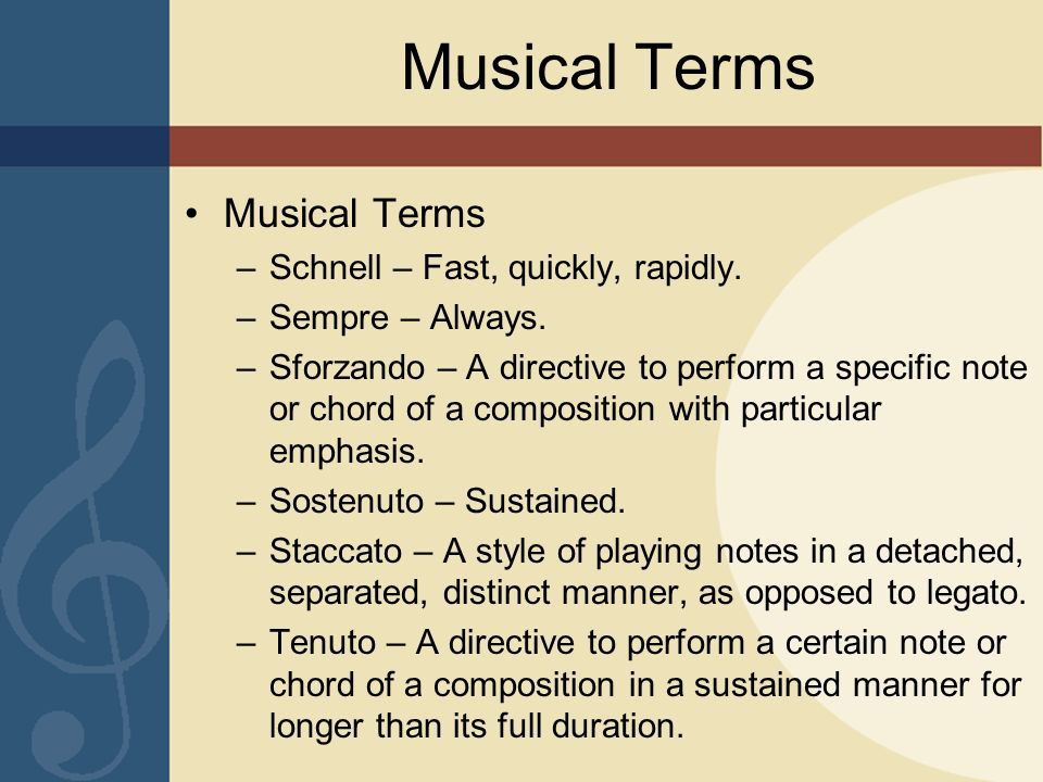Musical Terms –Schnell – Fast, quickly, rapidly. –Sempre – Always. –Sforzando – A directive to perform a specific note or chord of a composition with