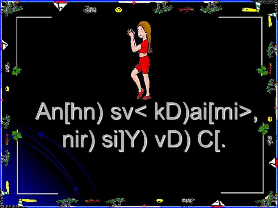 nir) ti[ An[hn) s(rti C[, pZ¸v)n) k(vti C[.