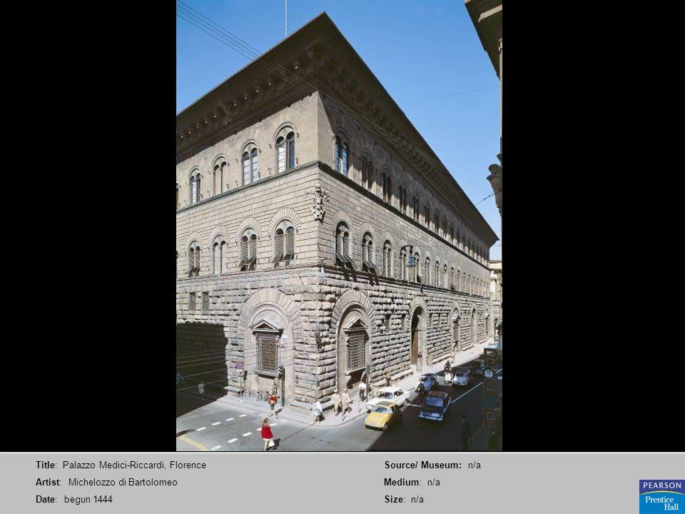 Title: Palazzo Medici-Riccardi, Florence Artist: Michelozzo di Bartolomeo Date: begun 1444 Source/ Museum: n/a Medium: n/a Size: n/a