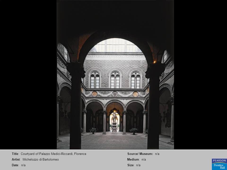Title: Courtyard of Palazzo Medici-Riccardi, Florence Artist: Michelozzo di Bartolomeo Date: n/a Source/ Museum: n/a Medium: n/a Size: n/a