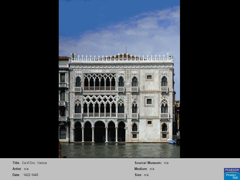 Title: CadOro, Venice Artist: n/a Date: 1422-1440 Source/ Museum: n/a Medium: n/a Size: n/a