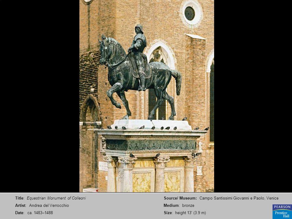 Title: Equestrian Monument of Colleoni Artist: Andrea del Verrocchio Date: ca. 1483–1488 Source/ Museum: Campo Santissimi Giovanni e Paolo, Venice Med