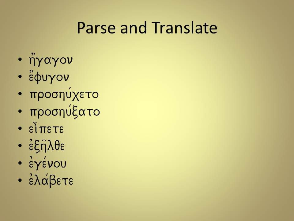 Parse and Translate h1gagon e1fugon proshu/xeto proshu/cato ei]pete e0ch=lqe e0ge/nou e0la/bete