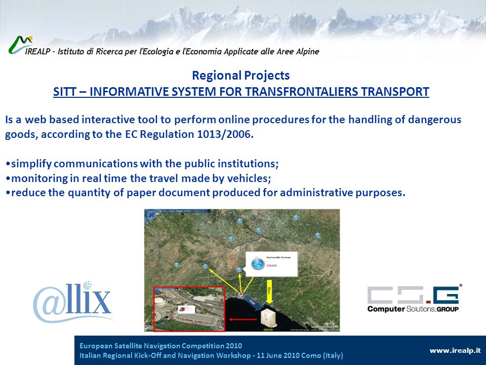 Regional Projects SITT – INFORMATIVE SYSTEM FOR TRANSFRONTALIERS TRANSPORT Is a web based interactive tool to perform online procedures for the handling of dangerous goods, according to the EC Regulation 1013/2006.