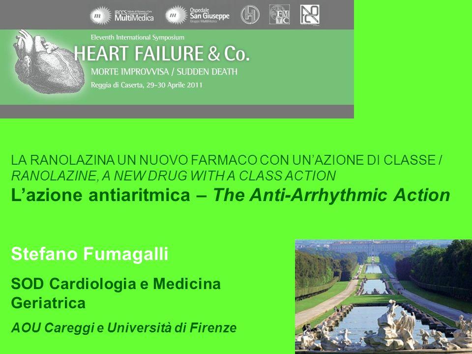LA RANOLAZINA UN NUOVO FARMACO CON UNAZIONE DI CLASSE / RANOLAZINE, A NEW DRUG WITH A CLASS ACTION Lazione antiaritmica – The Anti-Arrhythmic Action S