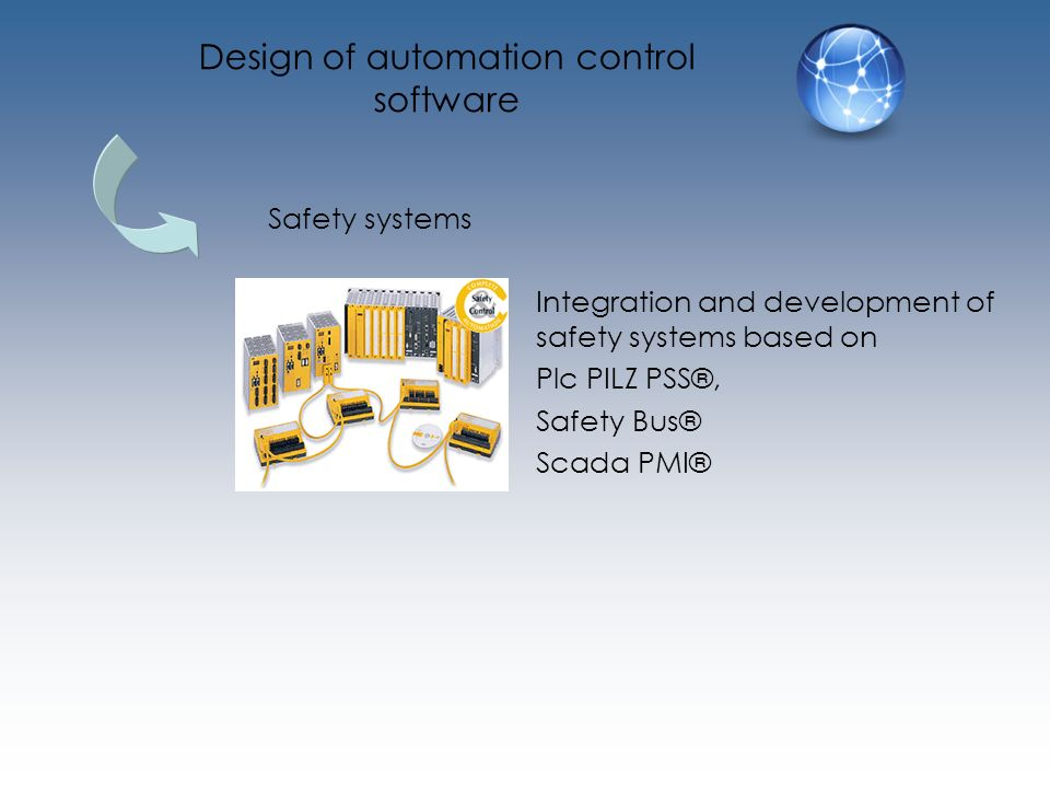 Safety systems Design of automation control software Integration and development of safety systems based on Plc PILZ PSS®, Safety Bus® Scada PMI®