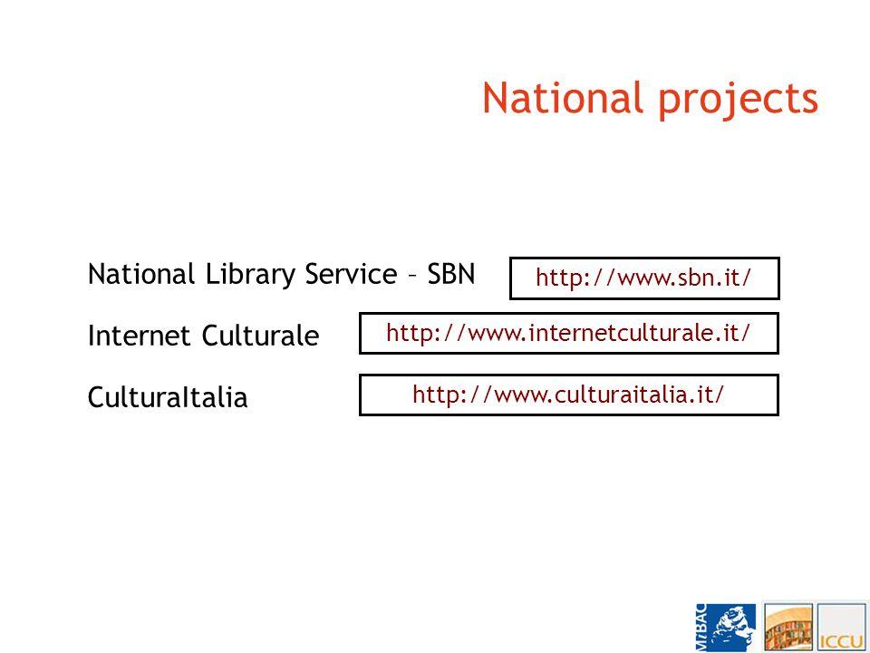 National projects National Library Service – SBN http://www.sbn.it/ Internet Culturale http://www.internetculturale.it/ CulturaItalia http://www.culturaitalia.it/