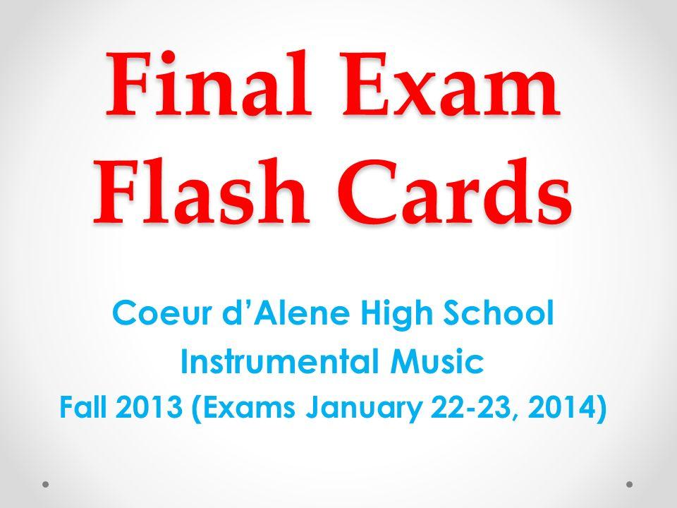 Final Exam Flash Cards Coeur dAlene High School Instrumental Music Fall 2013 (Exams January 22-23, 2014)