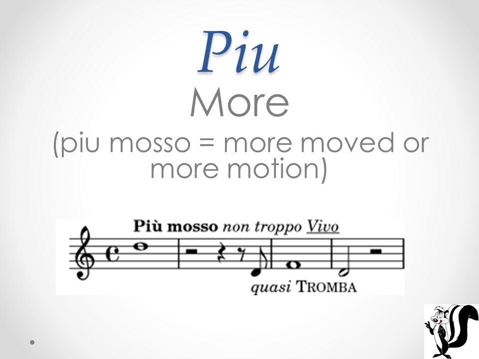 Piu More (piu mosso = more moved or more motion)