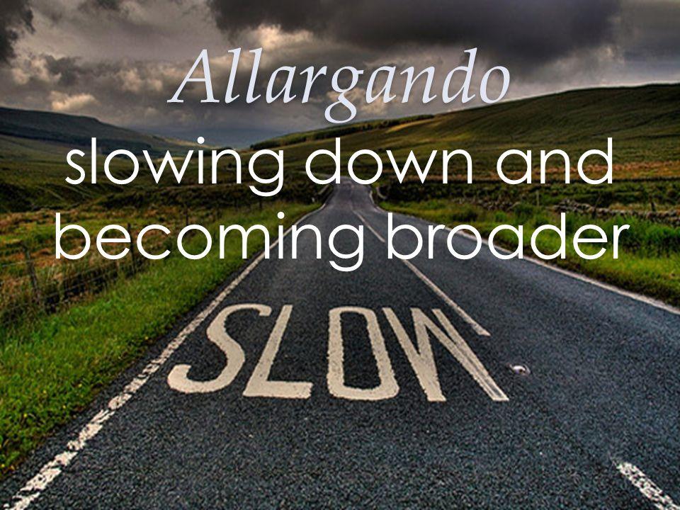 Allargando slowing down and becoming broader