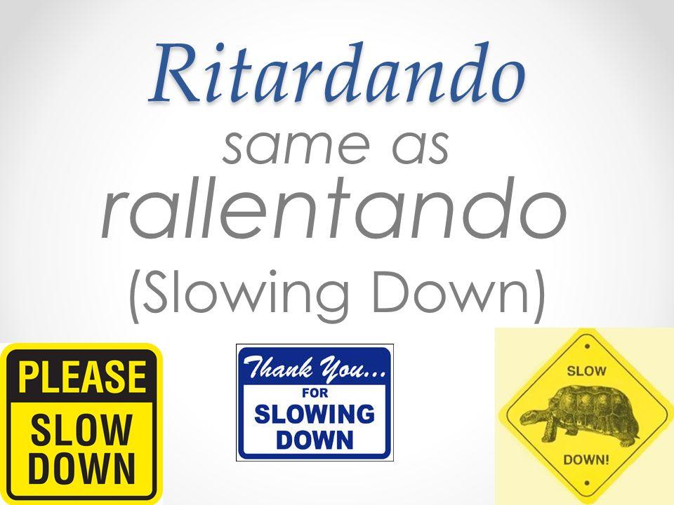 Ritardando same as rallentando (Slowing Down)