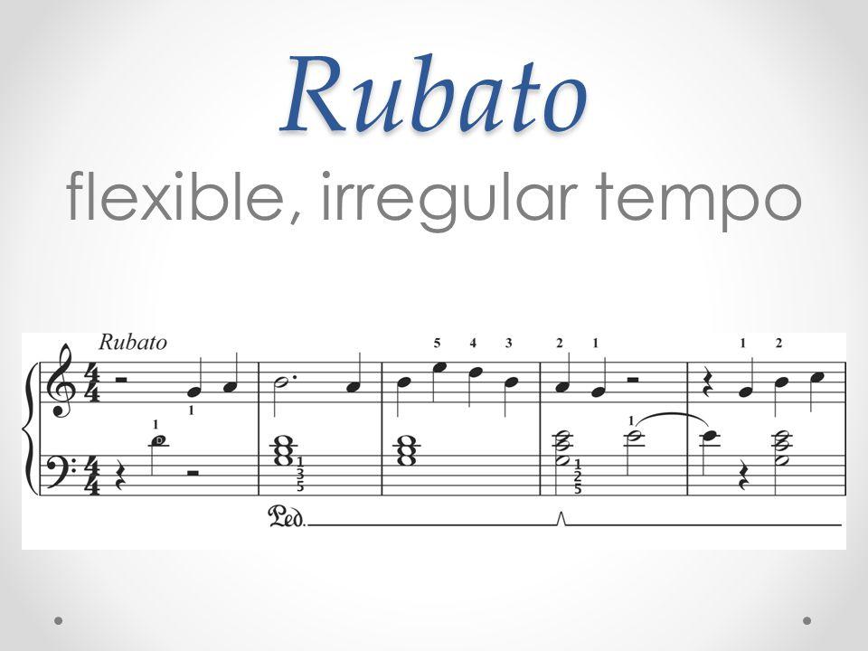 Rubato flexible, irregular tempo