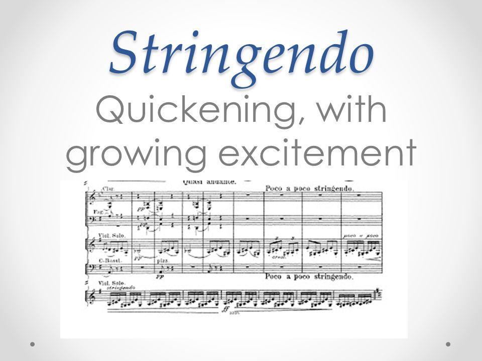 Stringendo Quickening, with growing excitement