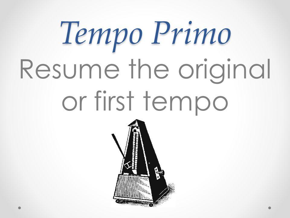 Tempo Primo Resume the original or first tempo