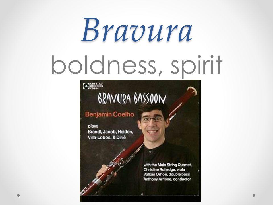 Bravura boldness, spirit