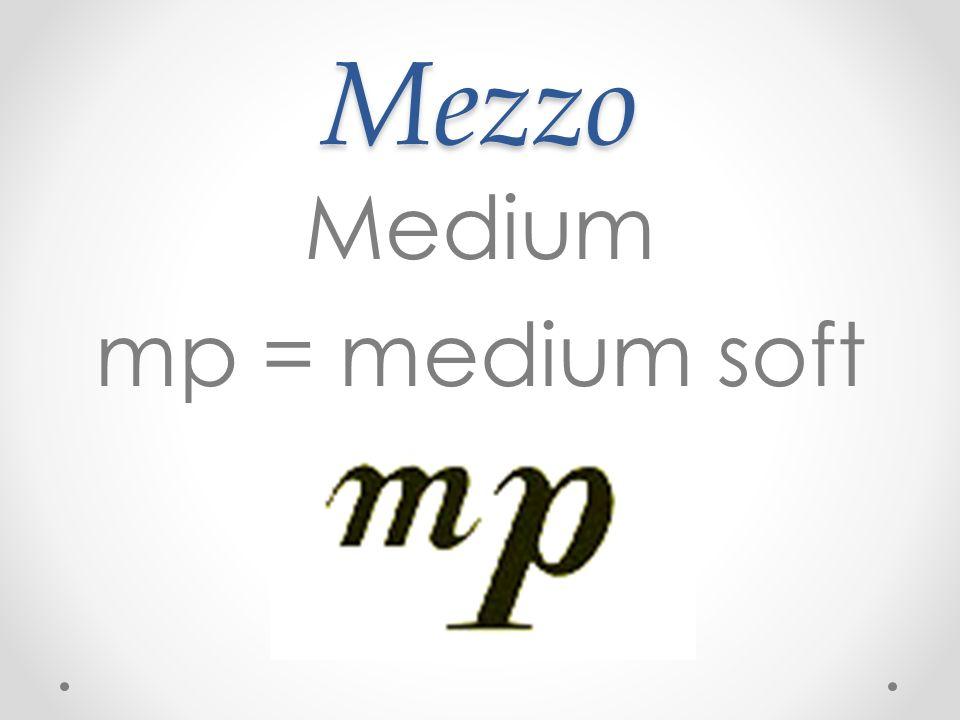 Mezzo Medium mp = medium soft