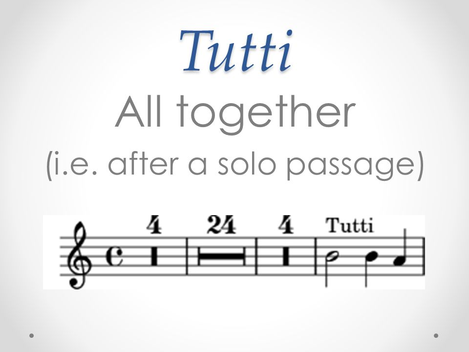 Tutti All together (i.e. after a solo passage)