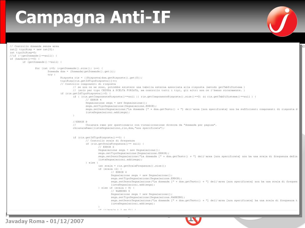 Creative Commons Attribution-NonCommercial-ShareAlike 2.5 License Francesco Cirillo – francesco.cirillo@metodiagili.it- MetodiAgili.it Javaday Roma - 01/12/2007 Campagna Anti-IF