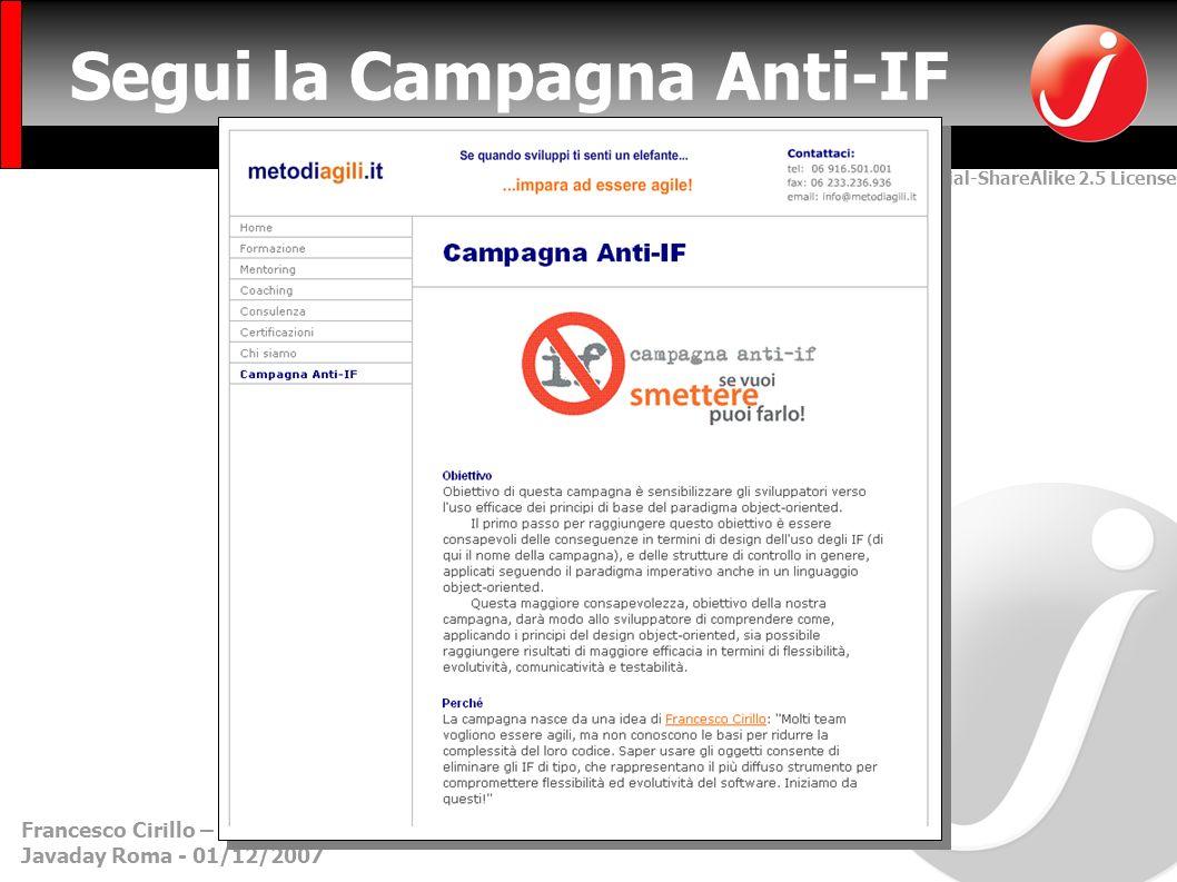 Creative Commons Attribution-NonCommercial-ShareAlike 2.5 License Francesco Cirillo – francesco.cirillo@metodiagili.it- MetodiAgili.it Javaday Roma - 01/12/2007 Segui la Campagna Anti-IF