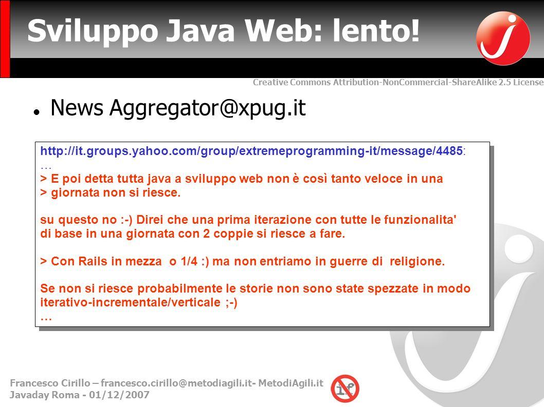 Creative Commons Attribution-NonCommercial-ShareAlike 2.5 License Francesco Cirillo – francesco.cirillo@metodiagili.it- MetodiAgili.it Javaday Roma - 01/12/2007 Sviluppo Java Web: lento.