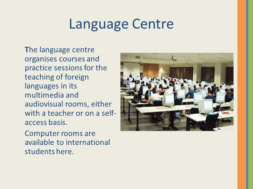 Language Centre The language centre organises courses and practice sessions for the teaching of foreign languages in its multimedia and audiovisual ro