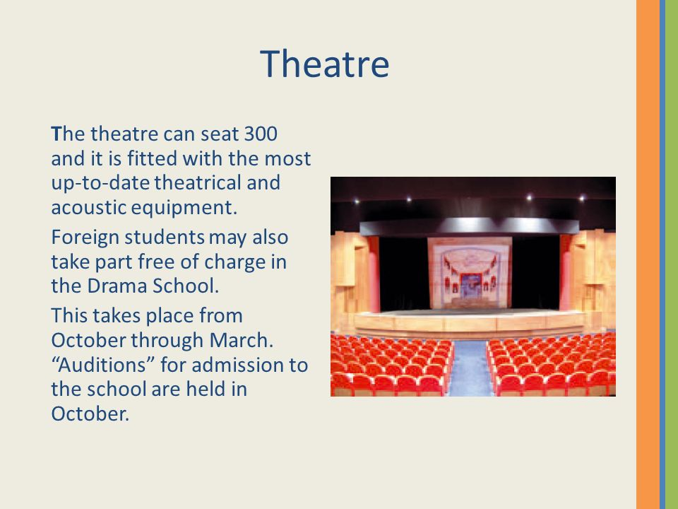 Theatre The theatre can seat 300 and it is fitted with the most up-to-date theatrical and acoustic equipment. Foreign students may also take part free
