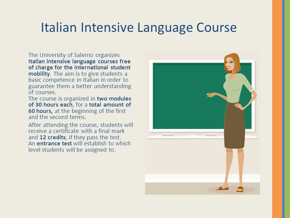 Italian Intensive Language Course The University of Salerno organizes Italian intensive language courses free of charge for the international student mobility.