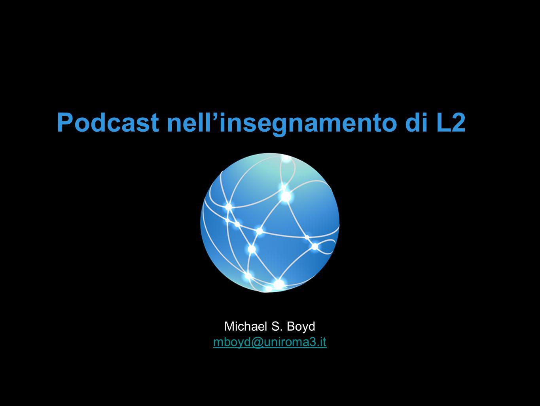 Podcast nellinsegnamento di L2 Michael S. Boyd mboyd@uniroma3.it