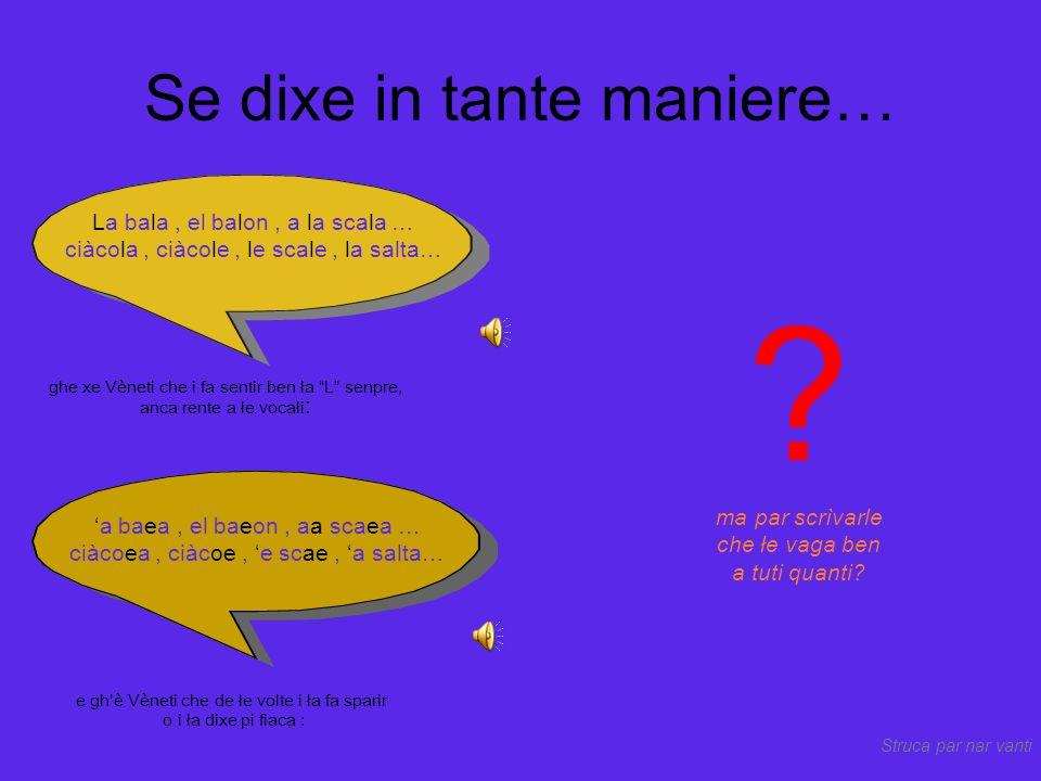 Se dixe in tante maniere… ghe xe Vèneti che i parla co ła S lexiéra come in xe, xera (non dura come se, sera): verzo, el pianze, mezo … zugo, i ónze, i zeri (=it.