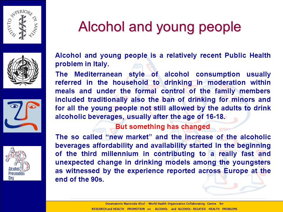 Osservatorio Nazionale Alcol - World Health Organization Collaborating Centre for RESEARCH and HEALTH PROMOTION on ALCOHOL and ALCOHOL- RELATED HEALTH PROBLEMS The legal age limits in Europe Raising the minimum age limits for selling alcohol in ITALY E.