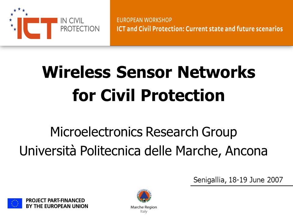 ICT and Civil Protection Senigallia, 18-19 June 2007 DEIT, Microelectronics Group Università Politecnica delle Marche, Ancona Research Activity : System level design for low power systems System level design and performance analysis of wireless networks (Bluetooth and Zigbee) RFId