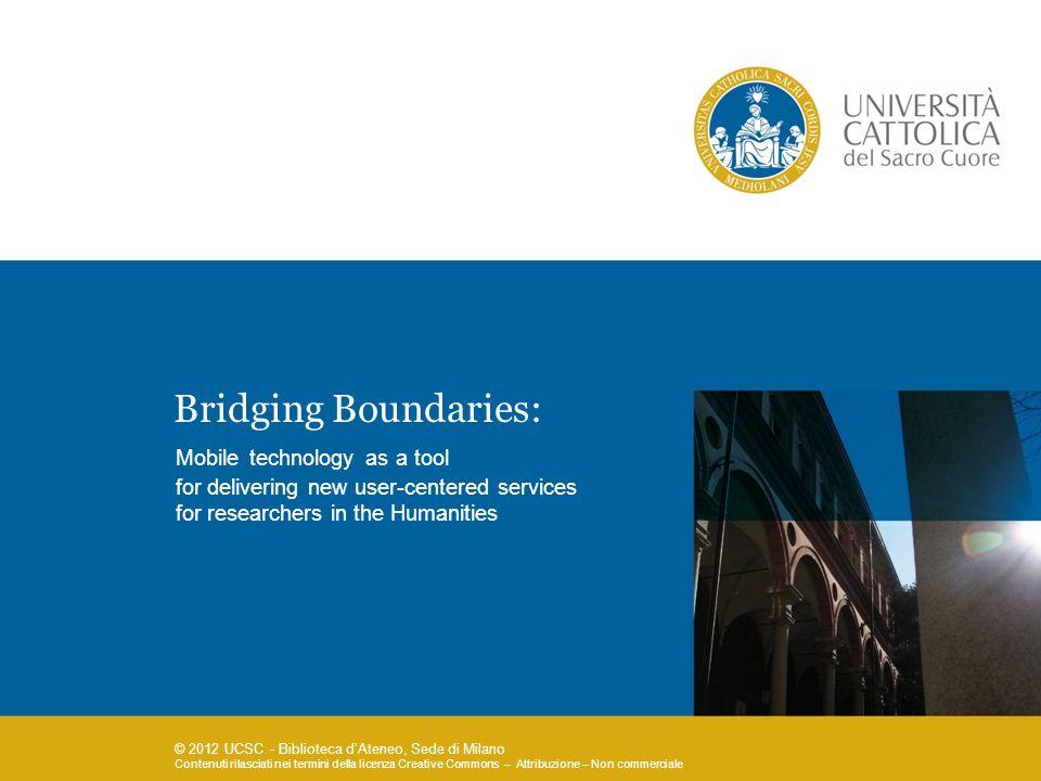 © 2012 UCSC - Biblioteca dAteneo, Sede di Milano Contenuti rilasciati nei termini della licenza Creative Commons – Attribuzione – Non commerciale Brid