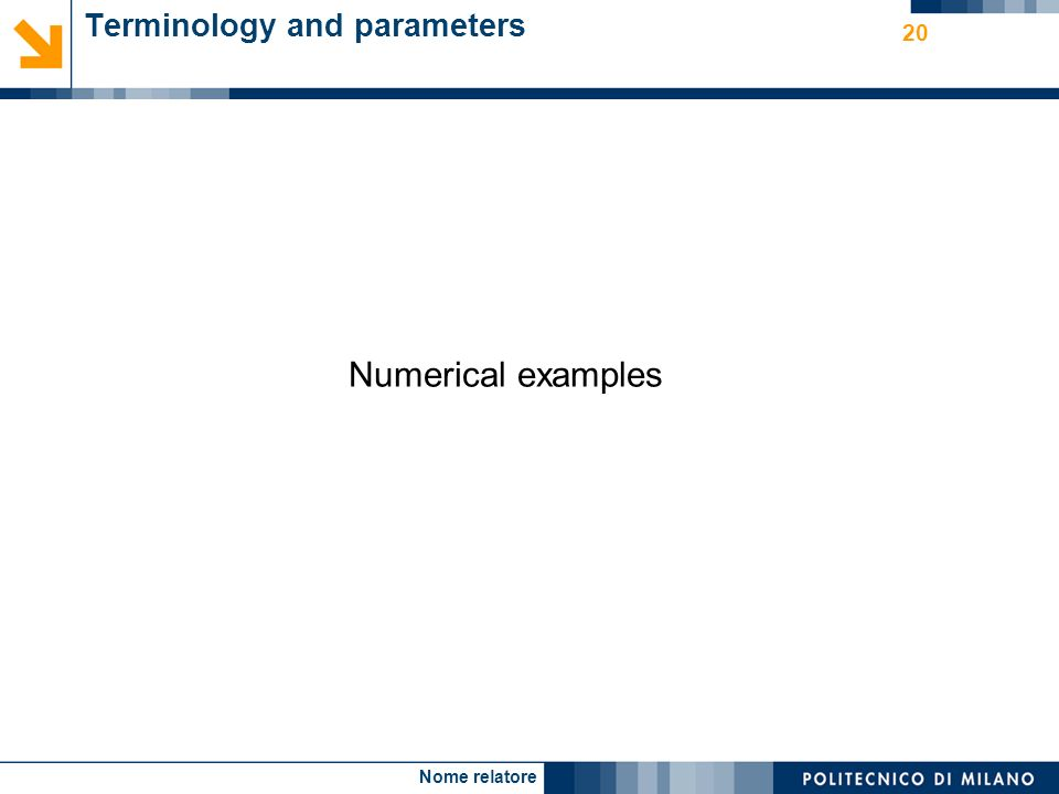 Nome relatore 20 Terminology and parameters Numerical examples