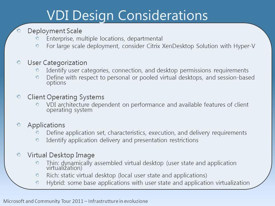 Microsoft and Community Tour 2011 – Infrastrutture in evoluzione VDI Design Considerations Deployment Scale Enterprise, multiple locations, department