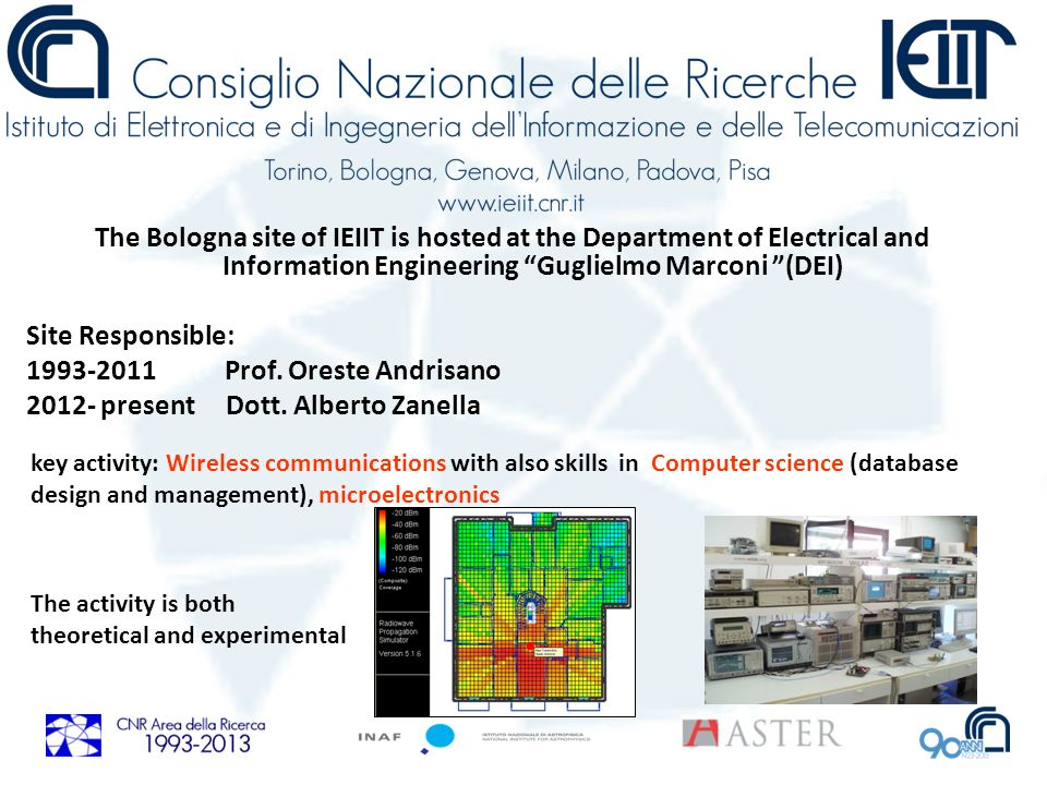 The Bologna site of IEIIT is hosted at the Department of Electrical and Information Engineering Guglielmo Marconi (DEI) Site Responsible: 1993-2011 Pr