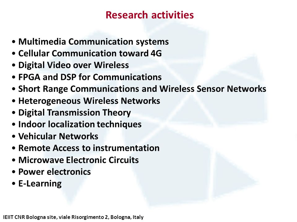 Research activities Multimedia Communication systems Cellular Communication toward 4G Digital Video over Wireless FPGA and DSP for Communications Shor