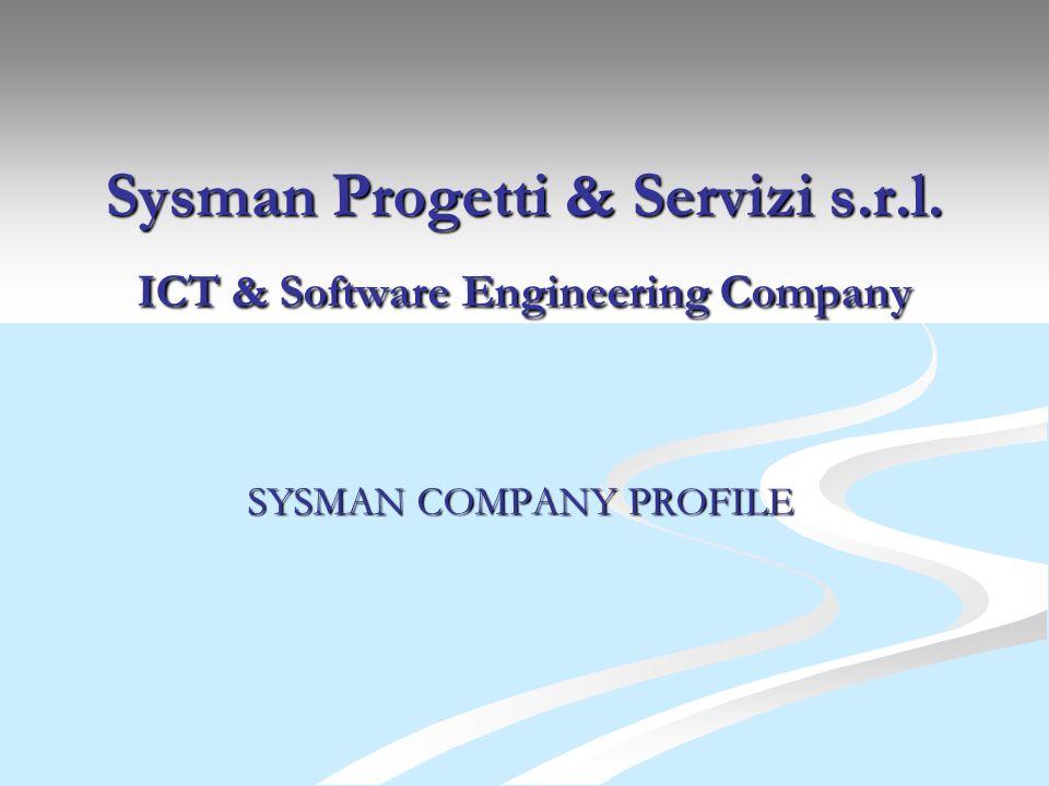 Sysman Progetti & Servizi s.r.l. ICT & Software Engineering Company SYSMAN COMPANY PROFILE