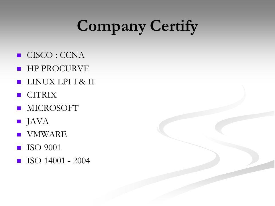 Company Certify CISCO : CCNA HP PROCURVE LINUX LPI I & II CITRIX MICROSOFT JAVA VMWARE ISO 9001 ISO 14001 - 2004