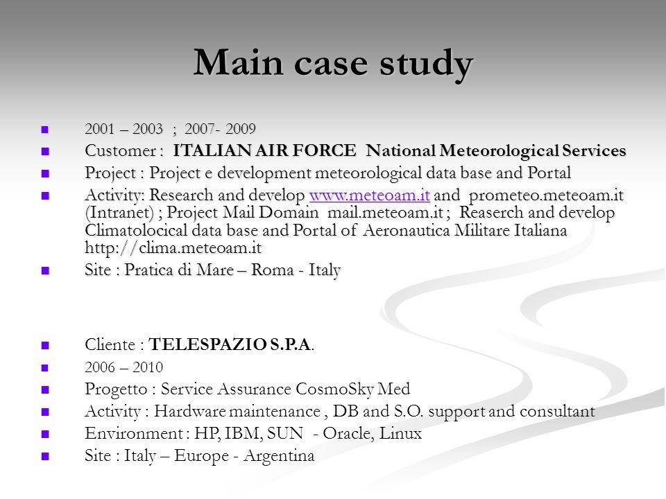 Main case study 2001 – 2003 ; 2007- 2009 2001 – 2003 ; 2007- 2009 Customer : ITALIAN AIR FORCE National Meteorological Services Customer : ITALIAN AIR