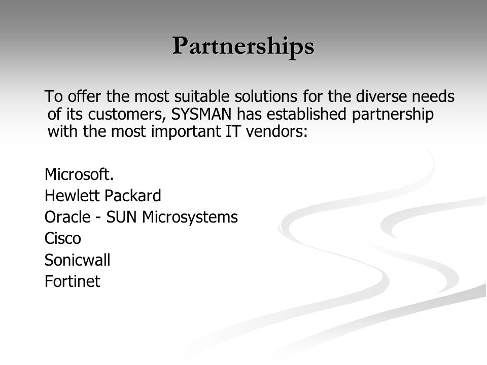 Partnerships To offer the most suitable solutions for the diverse needs of its customers, SYSMAN has established partnership with the most important IT vendors: Microsoft.