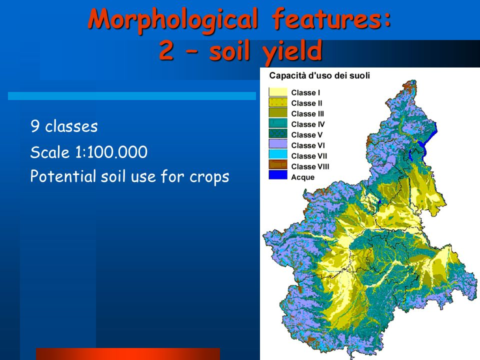 Morphological features: 2 – soil yield Scale 1:100.000 9 classes Potential soil use for crops
