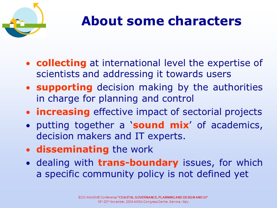 About some characters collecting at international level the expertise of scientists and addressing it towards users supporting decision making by the authorities in charge for planning and control increasing effective impact of sectorial projects putting together a sound mix of academics, decision makers and IT experts.