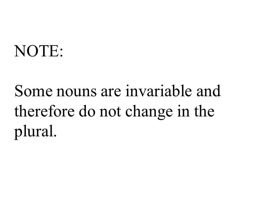 NOTE: Some nouns are invariable and therefore do not change in the plural.