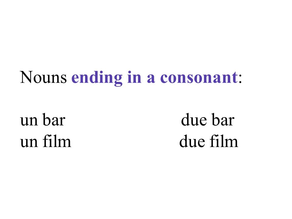 Nouns ending in a consonant: un bar due bar un film due film
